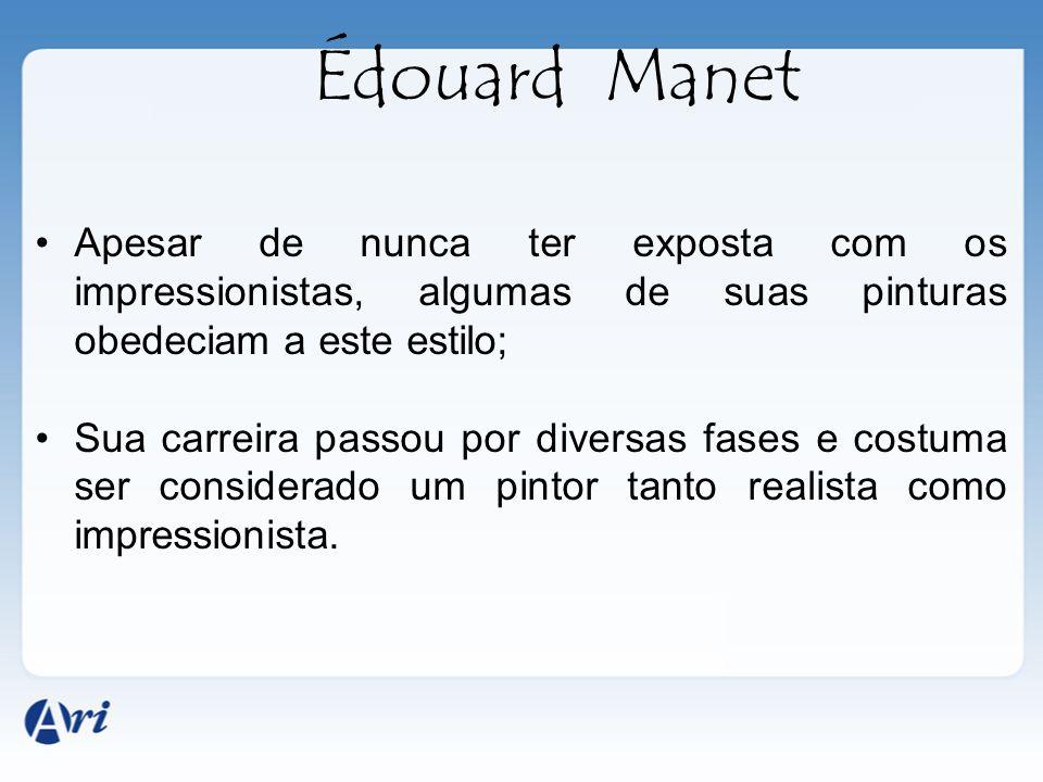 Édouard Manet Apesar de nunca ter exposta com os impressionistas, algumas de suas pinturas obedeciam a este estilo;
