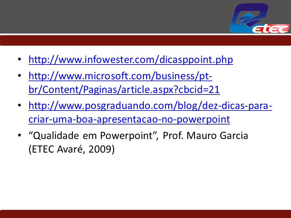 http://www.infowester.com/dicasppoint.php http://www.microsoft.com/business/pt-br/Content/Paginas/article.aspx cbcid=21.