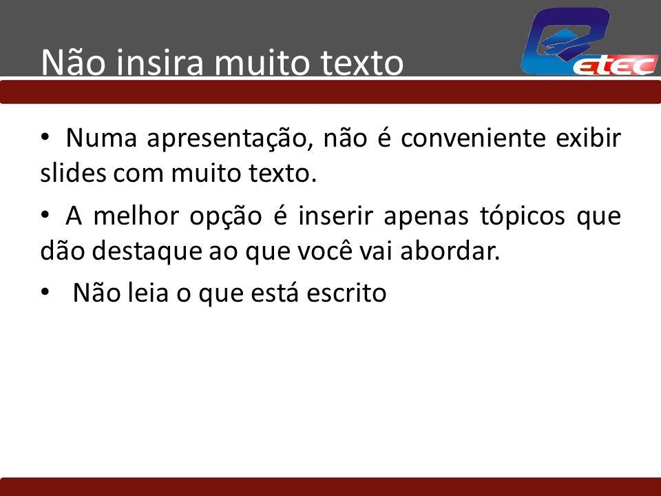 Não insira muito texto Numa apresentação, não é conveniente exibir slides com muito texto.
