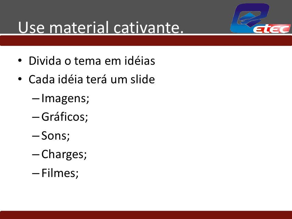 Use material cativante.