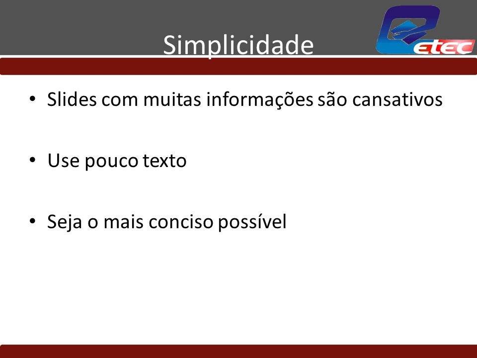 Simplicidade Slides com muitas informações são cansativos