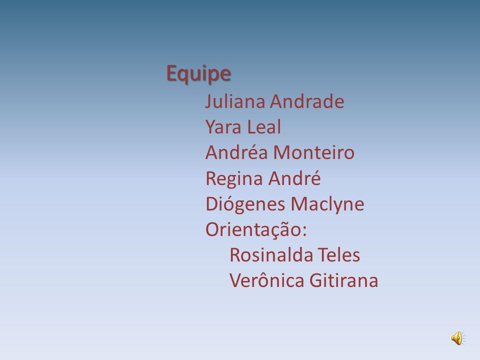 Equipe Juliana Andrade Yara Leal Andréa Monteiro Regina André Diógenes Maclyne Orientação: Rosinalda Teles Verônica Gitirana.