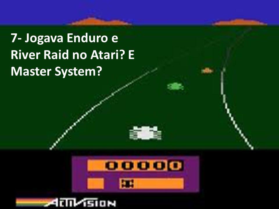 7- Jogava Enduro e River Raid no Atari E Master System