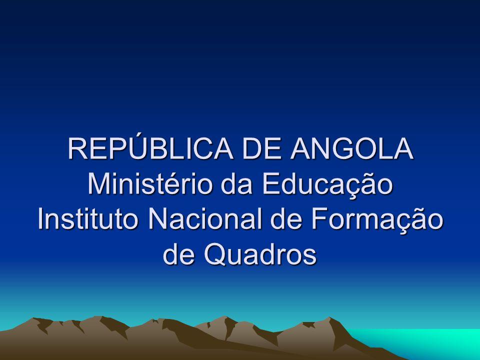 REPÚBLICA DE ANGOLA Ministério da Educação Instituto Nacional de Formação de Quadros