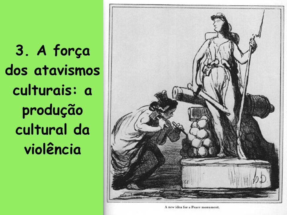 3. A força dos atavismos culturais: a produção cultural da violência