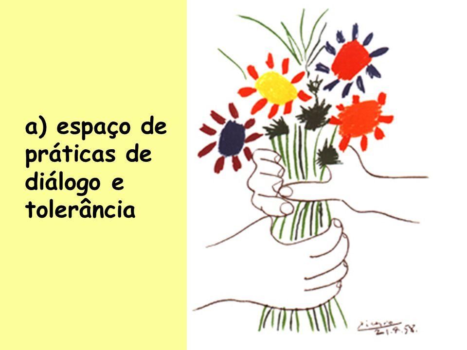 a) espaço de práticas de diálogo e tolerância