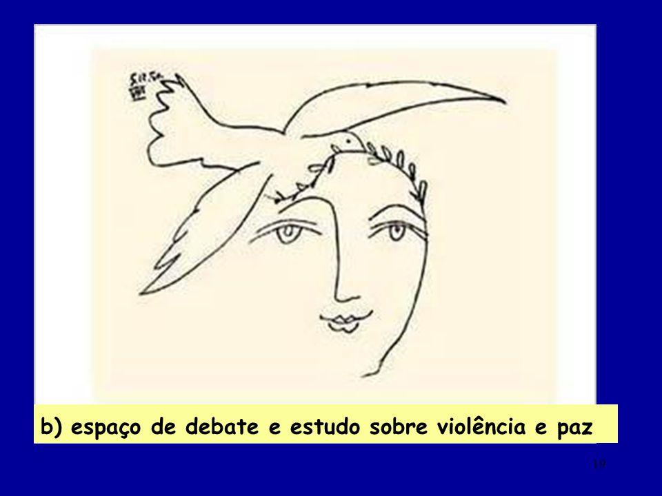 b) espaço de debate e estudo sobre violência e paz