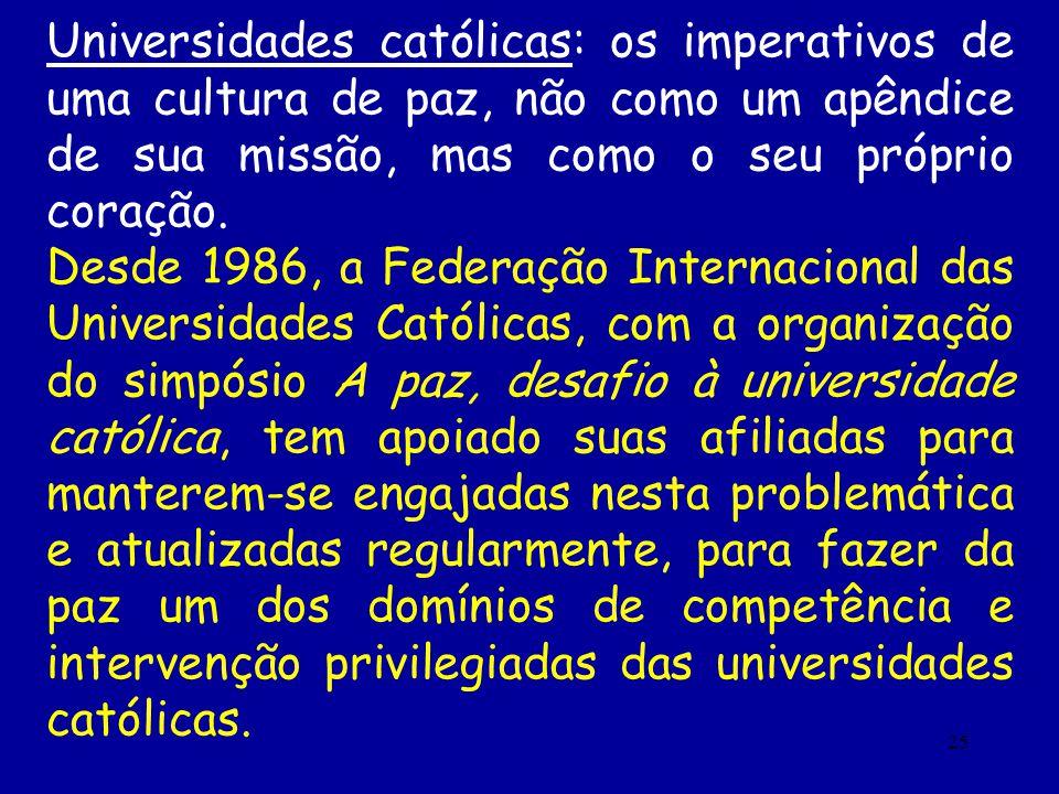 Universidades católicas: os imperativos de uma cultura de paz, não como um apêndice de sua missão, mas como o seu próprio coração.