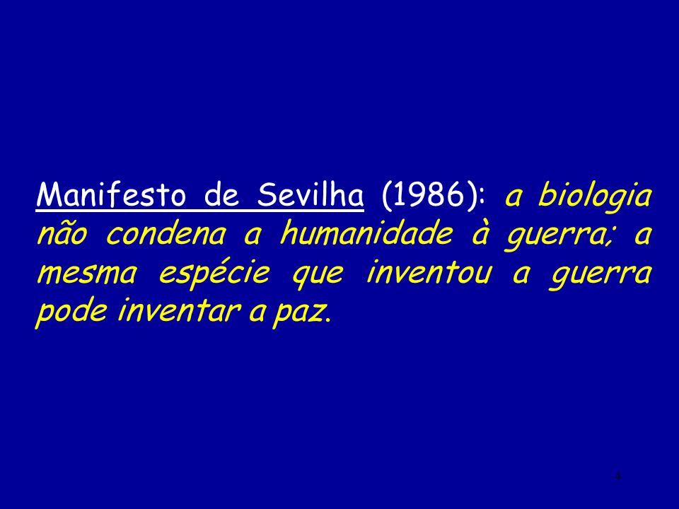 Manifesto de Sevilha (1986): a biologia não condena a humanidade à guerra; a mesma espécie que inventou a guerra pode inventar a paz.