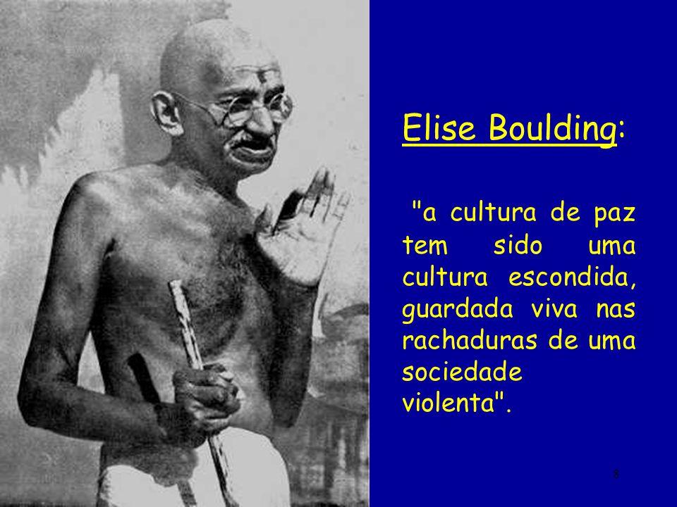 Elise Boulding: a cultura de paz tem sido uma cultura escondida, guardada viva nas rachaduras de uma sociedade violenta .