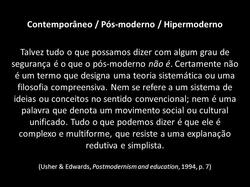 Contemporâneo / Pós-moderno / Hipermoderno
