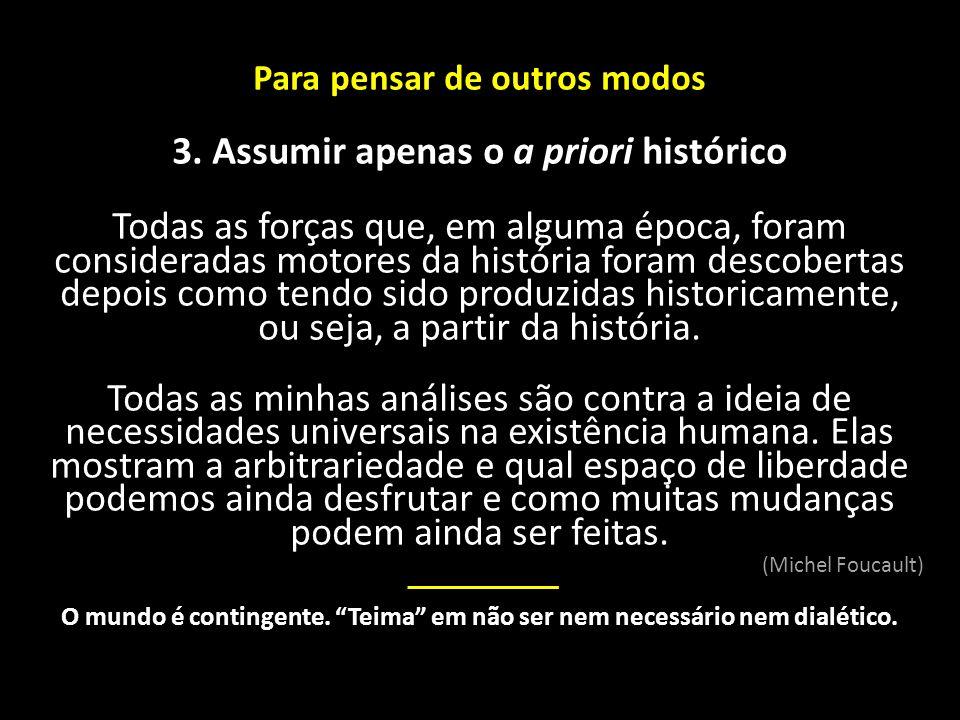 Para pensar de outros modos 3. Assumir apenas o a priori histórico