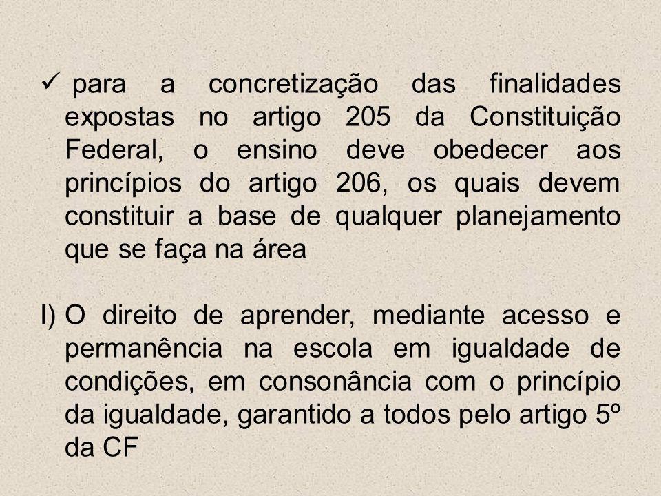 para a concretização das finalidades expostas no artigo 205 da Constituição Federal, o ensino deve obedecer aos princípios do artigo 206, os quais devem constituir a base de qualquer planejamento que se faça na área