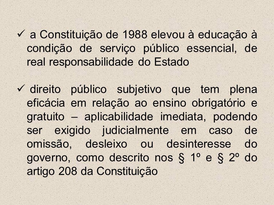 a Constituição de 1988 elevou à educação à condição de serviço público essencial, de real responsabilidade do Estado