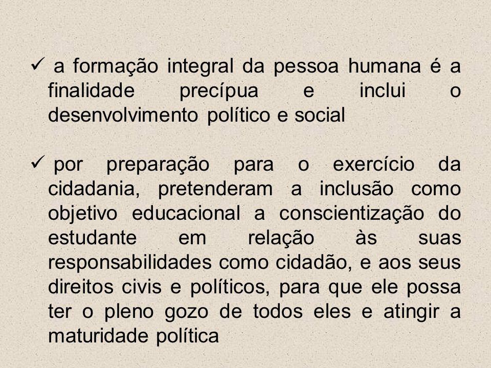 a formação integral da pessoa humana é a finalidade precípua e inclui o desenvolvimento político e social