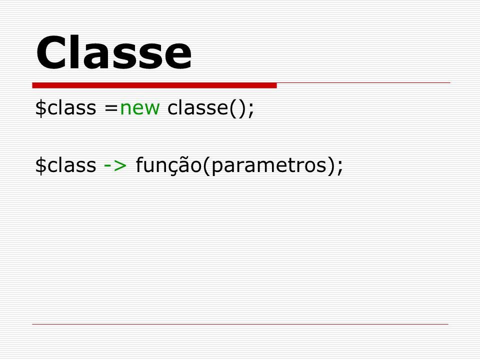 Classe $class =new classe(); $class -> função(parametros);
