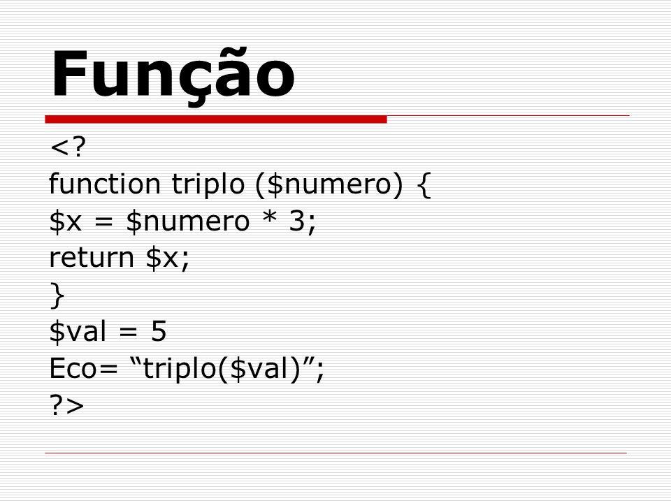 Função < function triplo ($numero) { $x = $numero * 3; return $x;