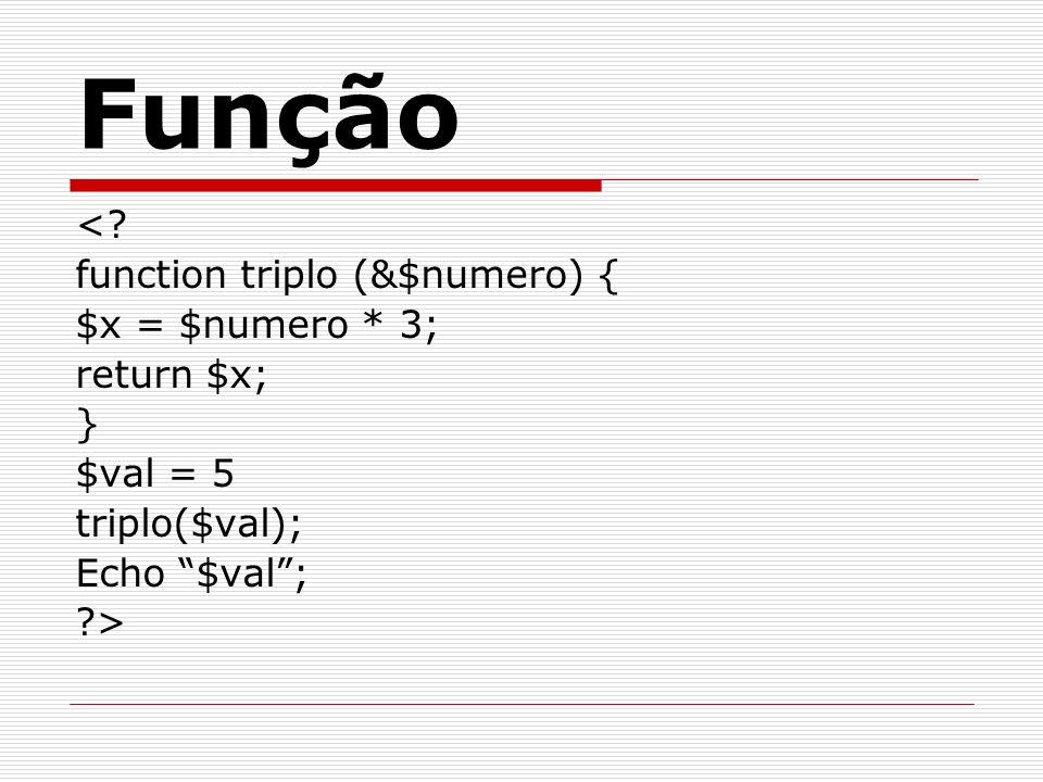 Função < function triplo (&$numero) { $x = $numero * 3; return $x;