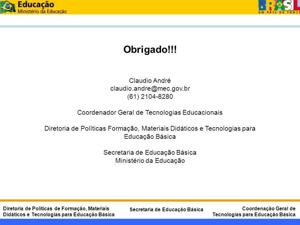 Obrigado!!! Claudio André claudio.andre@mec.gov.br (61) 2104-8280