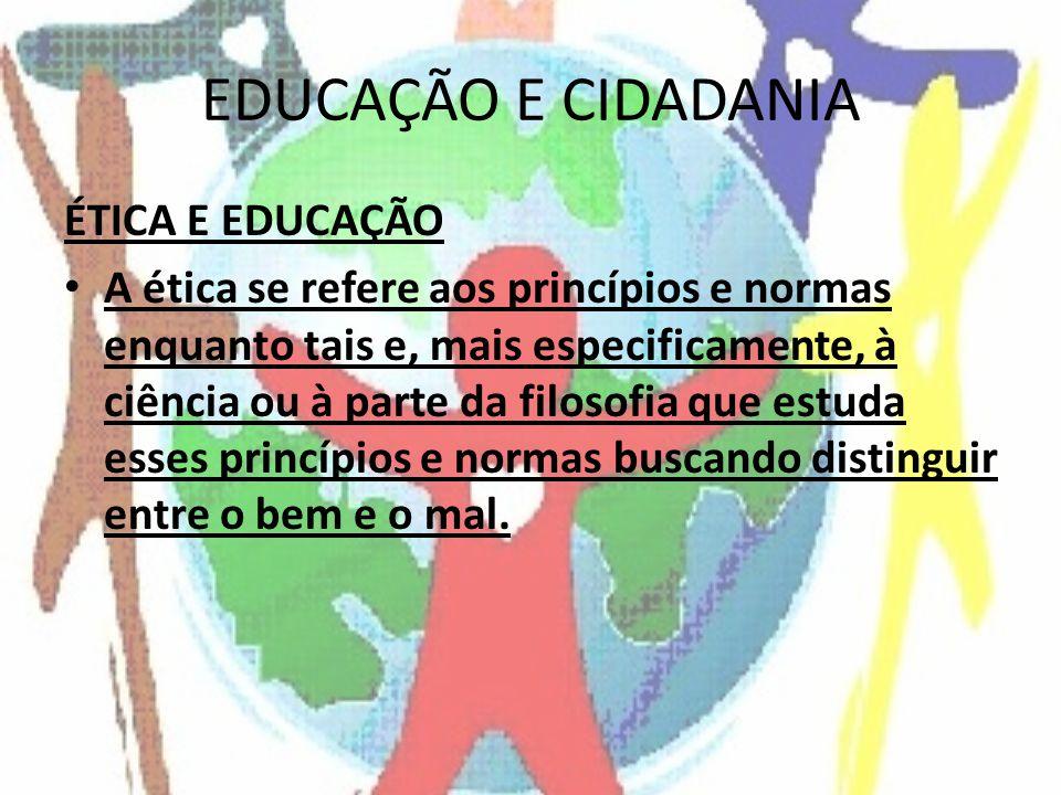 EDUCAÇÃO E CIDADANIA ÉTICA E EDUCAÇÃO