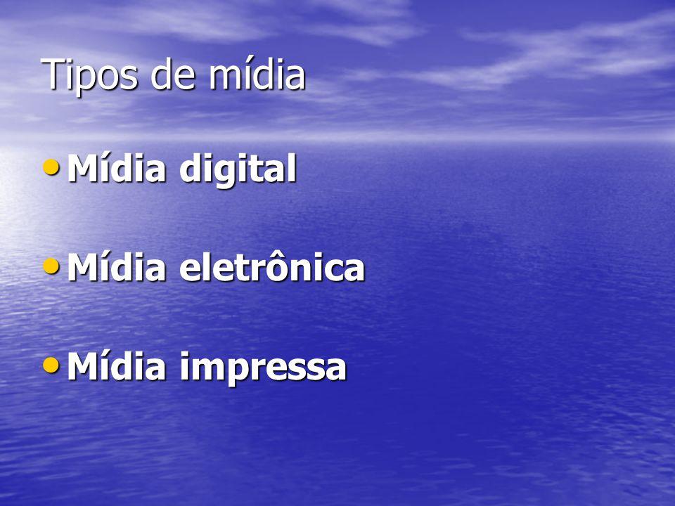 Tipos de mídia Mídia digital Mídia eletrônica Mídia impressa