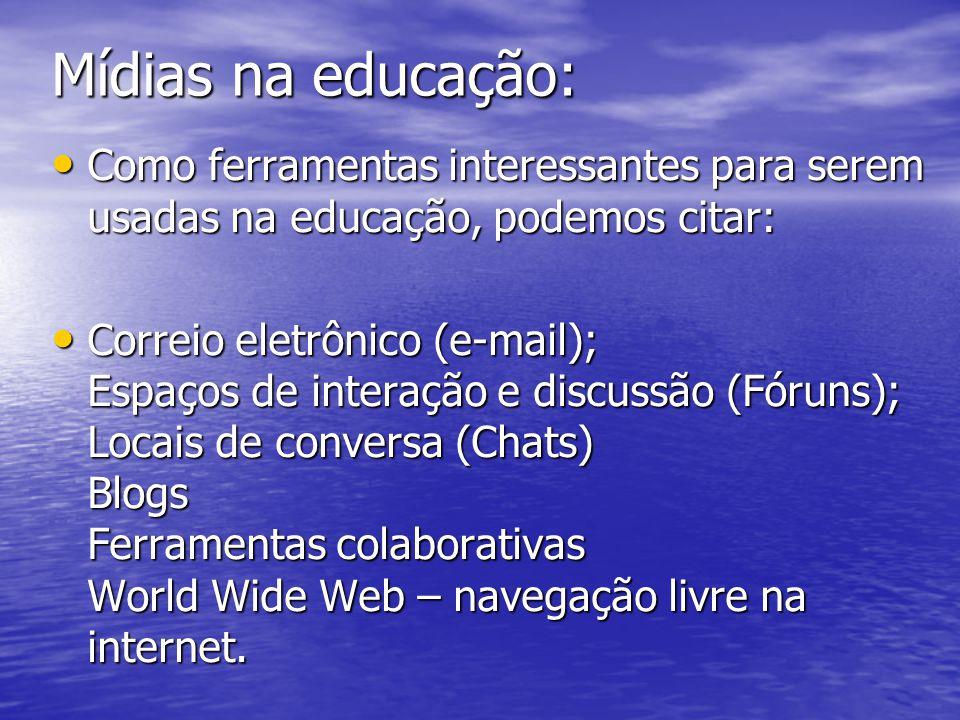Mídias na educação: Como ferramentas interessantes para serem usadas na educação, podemos citar: