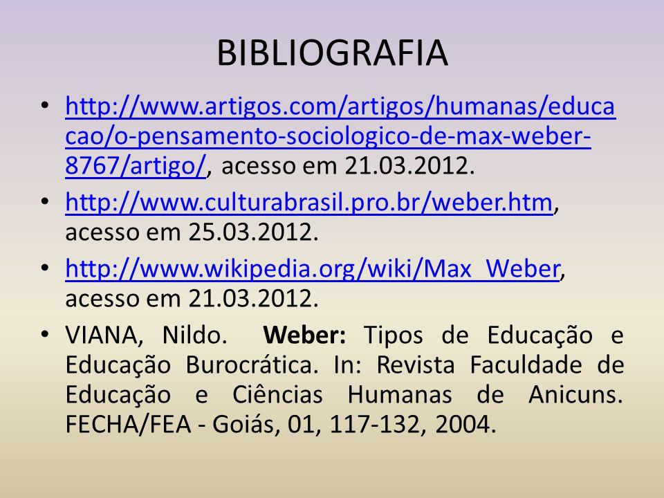 BIBLIOGRAFIA http://www.artigos.com/artigos/humanas/educacao/o-pensamento-sociologico-de-max-weber-8767/artigo/, acesso em 21.03.2012.