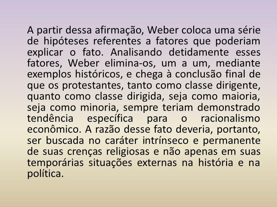 A partir dessa afirmação, Weber coloca uma série de hipóteses referentes a fatores que poderiam explicar o fato.