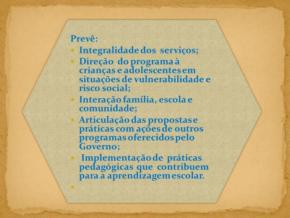 Prevê: Integralidade dos serviços; Direção do programa à crianças e adolescentes em situações de vulnerabilidade e risco social;