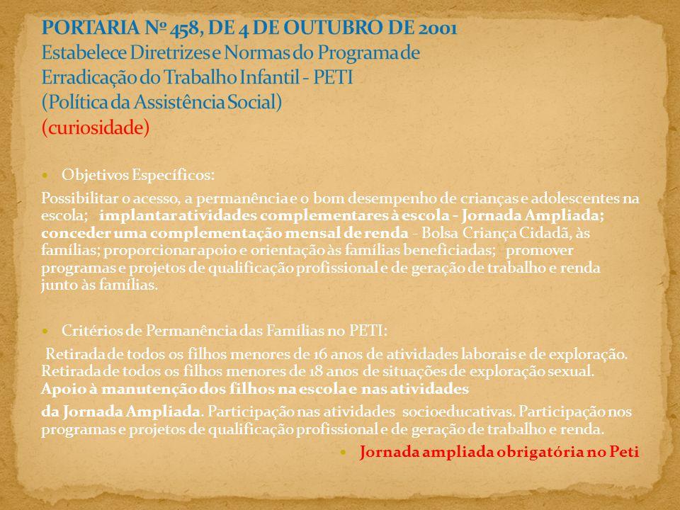 PORTARIA Nº 458, DE 4 DE OUTUBRO DE 2001 Estabelece Diretrizes e Normas do Programa de Erradicação do Trabalho Infantil - PETI (Política da Assistência Social) (curiosidade)