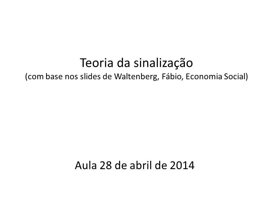 Teoria da sinalização (com base nos slides de Waltenberg, Fábio, Economia Social)