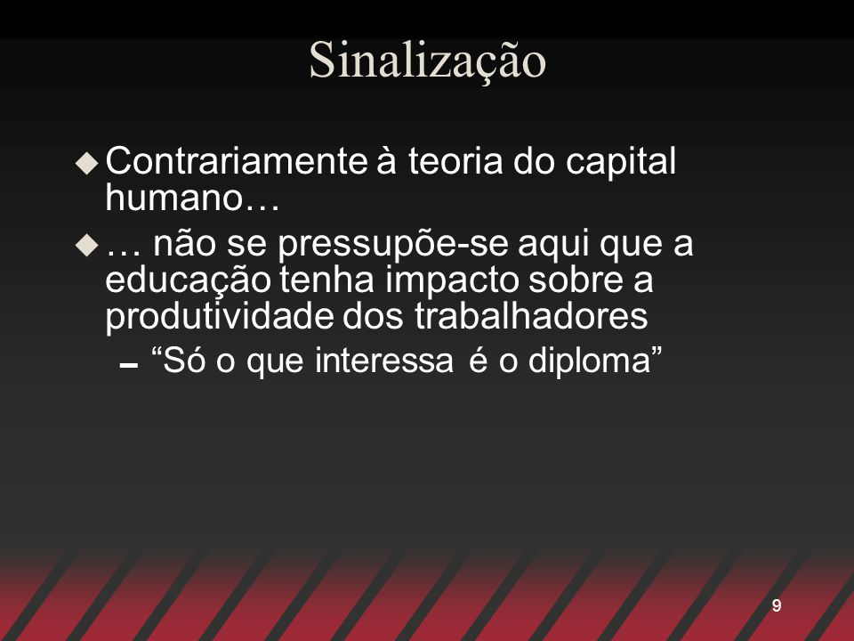 Sinalização Contrariamente à teoria do capital humano…
