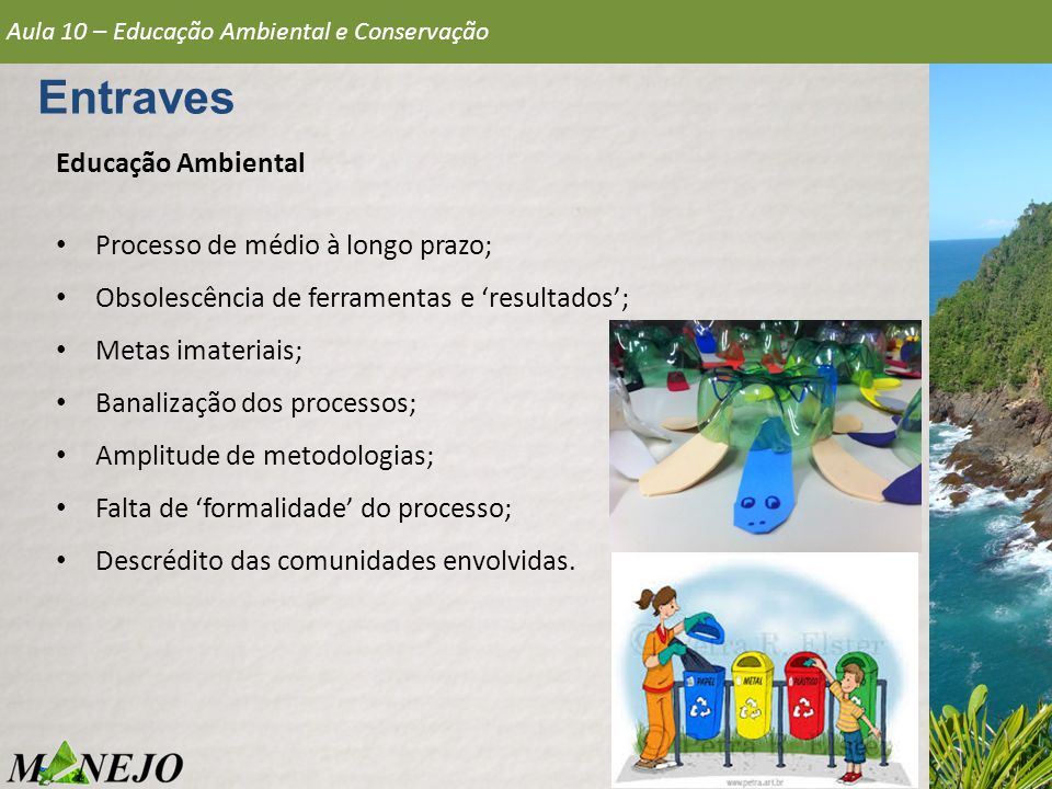 Entraves Educação Ambiental Processo de médio à longo prazo;