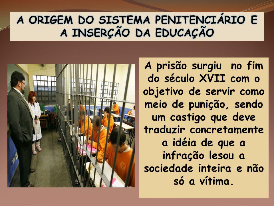 A ORIGEM DO SISTEMA PENITENCIÁRIO E A INSERÇÃO DA EDUCAÇÃO