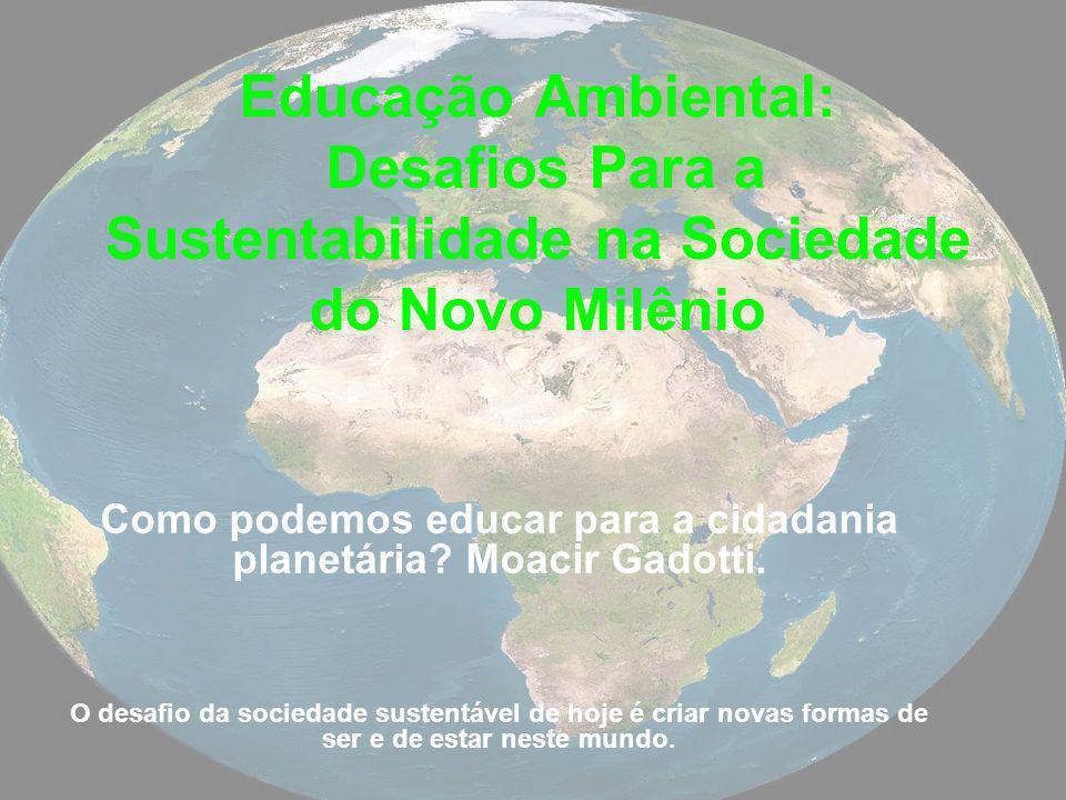 Como podemos educar para a cidadania planetária Moacir Gadotti.