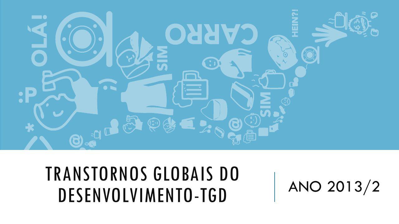 TRANSTORNOS GLOBAIS DO DESENVOLVIMENTO-TGD