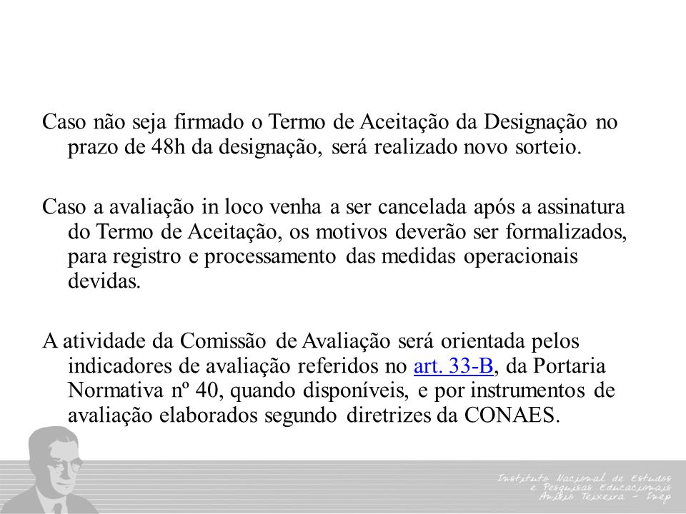 Caso não seja firmado o Termo de Aceitação da Designação no prazo de 48h da designação, será realizado novo sorteio.