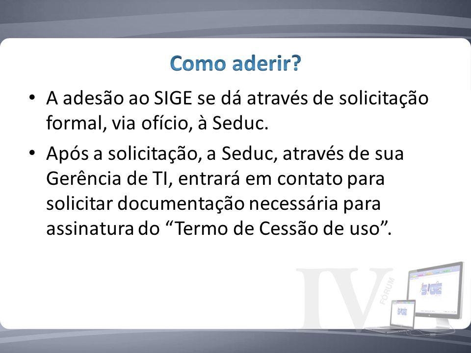 Como aderir A adesão ao SIGE se dá através de solicitação formal, via ofício, à Seduc.