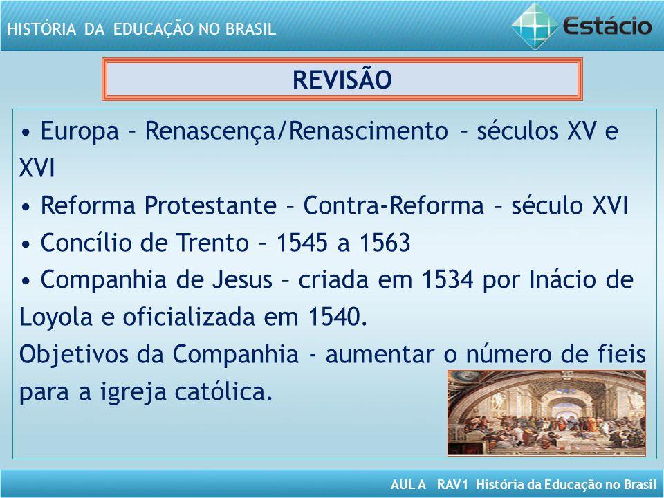 REVISÃO • Europa – Renascença/Renascimento – séculos XV e XVI. • Reforma Protestante – Contra-Reforma – século XVI.