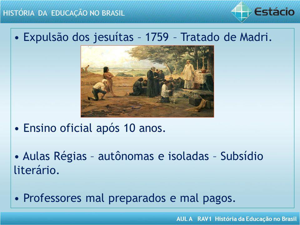 • Expulsão dos jesuítas – 1759 – Tratado de Madri.