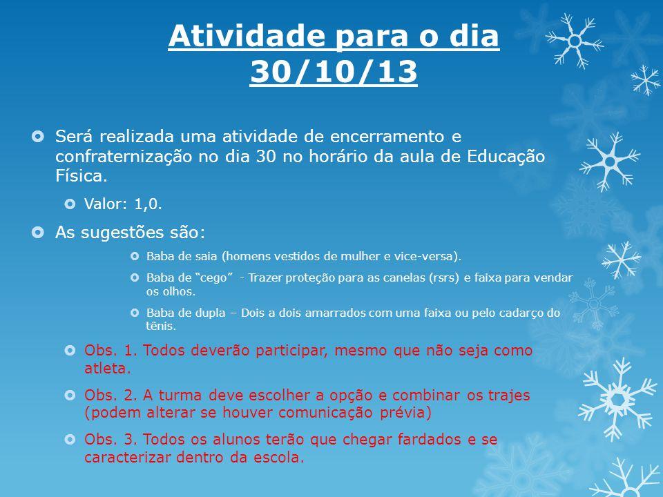 Atividade para o dia 30/10/13 Será realizada uma atividade de encerramento e confraternização no dia 30 no horário da aula de Educação Física.