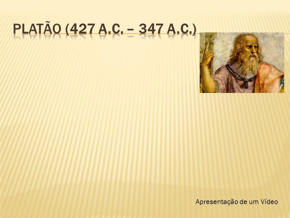 platão (427 a.C. – 347 a.C.) Apresentação de um Vídeo