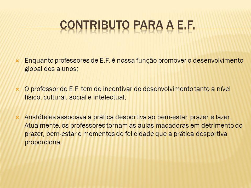 Contributo para a E.F. Enquanto professores de E.F. é nossa função promover o desenvolvimento global dos alunos;