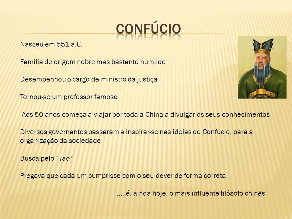 CONFÚCIO Nasceu em 551 a.C. Família de origem nobre mas bastante humilde. Desempenhou o cargo de ministro da justiça.