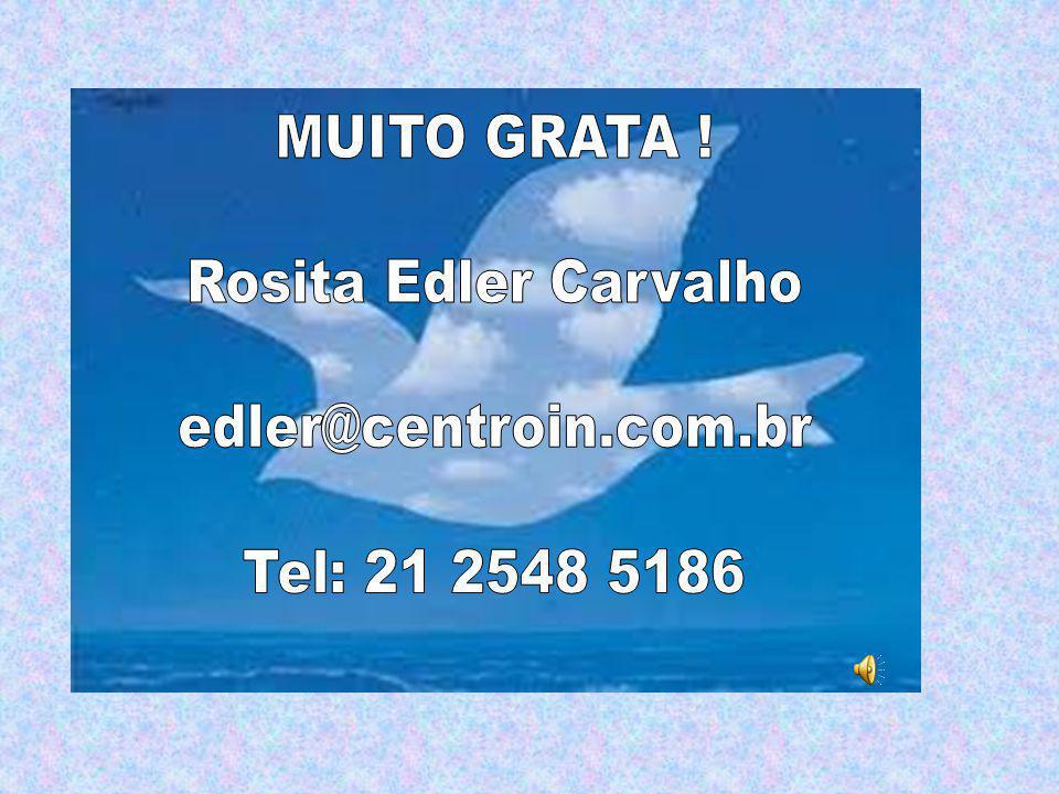 MUITO GRATA ! Rosita Edler Carvalho edler@centroin.com.br Tel: 21 2548 5186