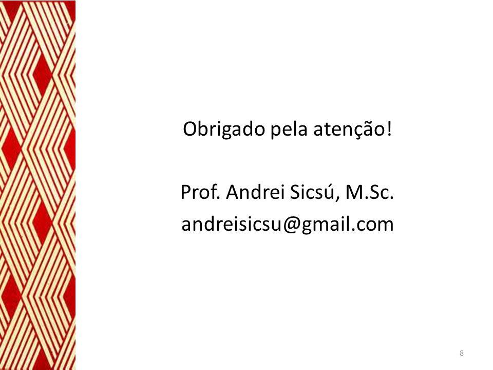 Obrigado pela atenção! Prof. Andrei Sicsú, M.Sc. andreisicsu@gmail.com