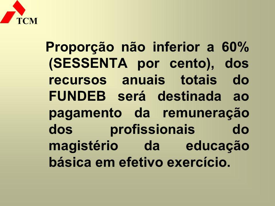Proporção não inferior a 60% (SESSENTA por cento), dos recursos anuais totais do FUNDEB será destinada ao pagamento da remuneração dos profissionais do magistério da educação básica em efetivo exercício.