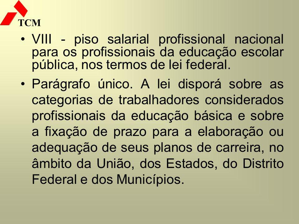 VIII - piso salarial profissional nacional para os profissionais da educação escolar pública, nos termos de lei federal.