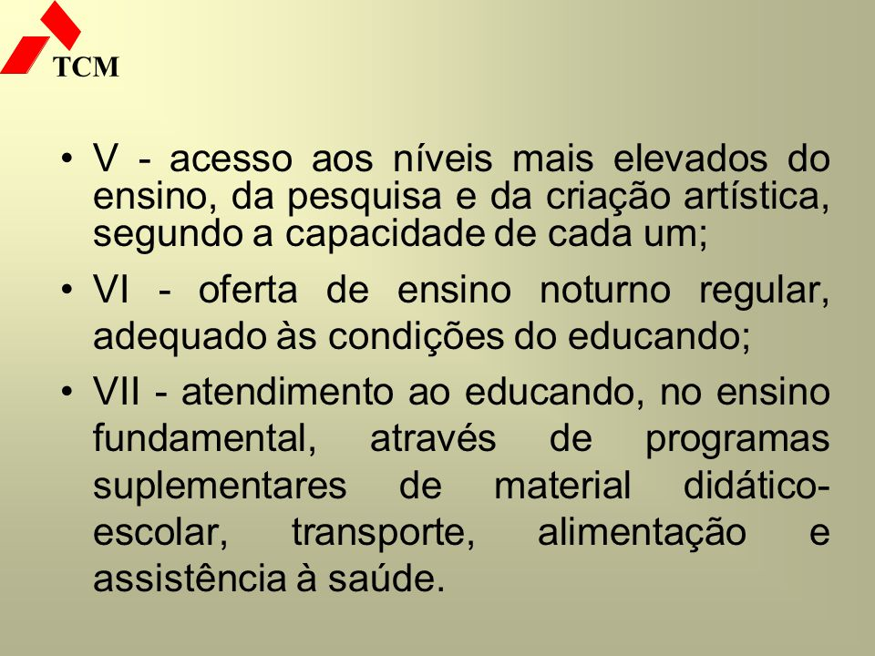 V - acesso aos níveis mais elevados do ensino, da pesquisa e da criação artística, segundo a capacidade de cada um;