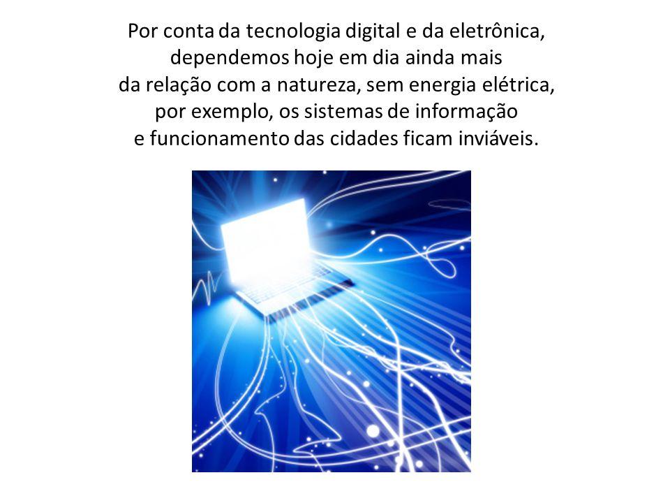 Por conta da tecnologia digital e da eletrônica,